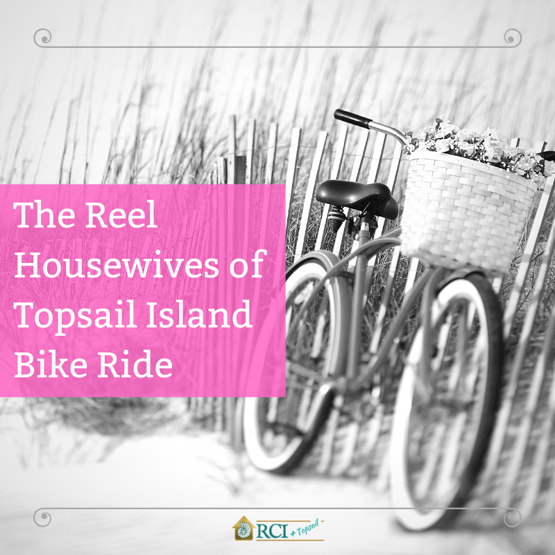 The Reel Housewives of Topsail Island Bike Ride - RCI Plus Topsail