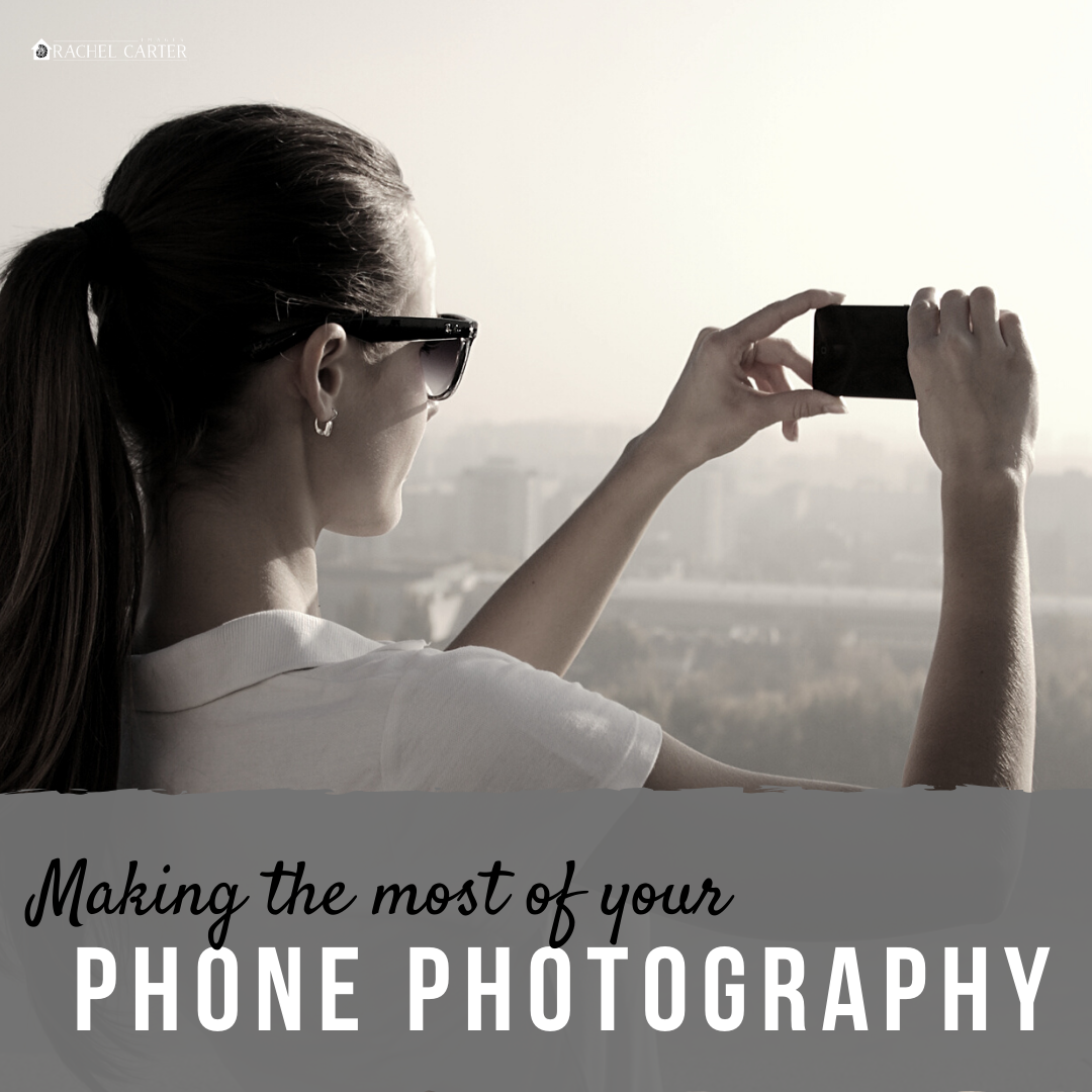 making the most of your phone photography - rachel carter images