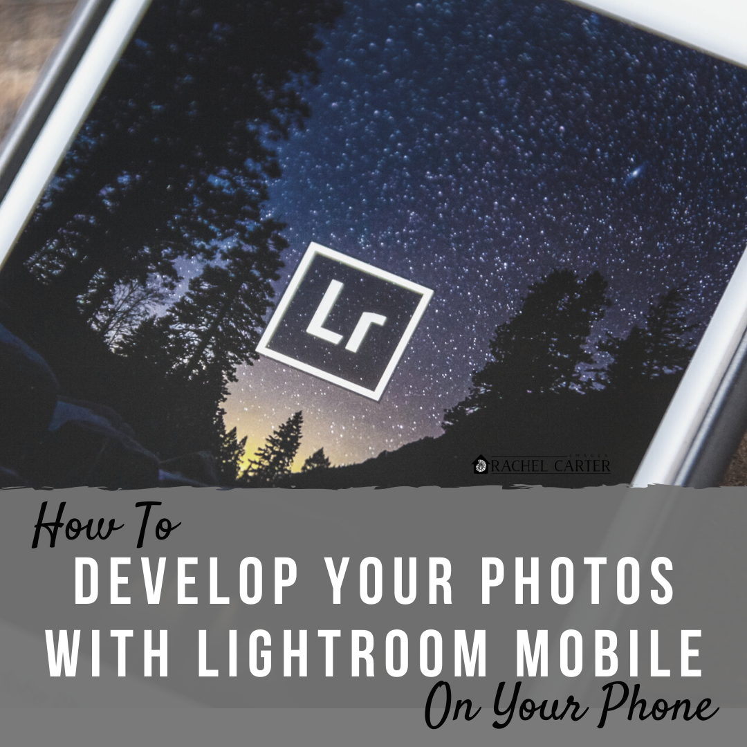develop your photos with lightroom mobile - rachel carter images